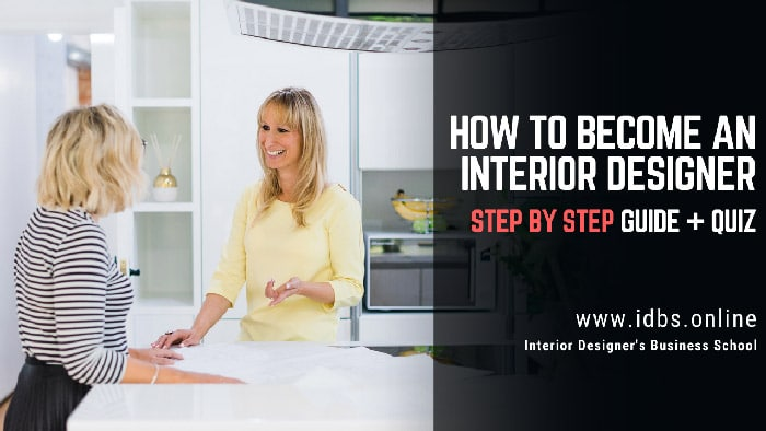 How To Become An Interior Designer | Step By Step Guide + Quiz | IDBS